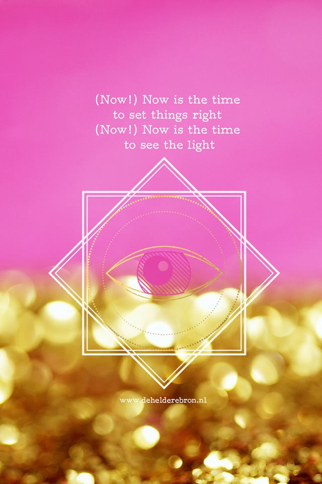 (Now!) Now is the time to see the light – boodschap Universum